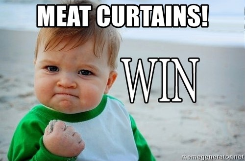 Win Baby - Meat Curtains!