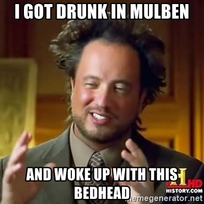 ancient alien guy - I got drunk in mulben and woke up with this bedhead