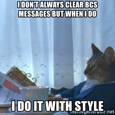 Sophisticated Cat Meme - I don't always clear bcs messages but when i do I do it with style