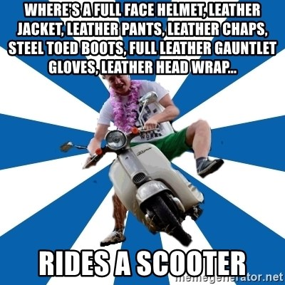 Typical Retroscooterist  - where's a full face helmet, leather jacket, leather pants, leather chaps, steel toed boots, full leather gauntlet gloves, leather head wrap... rides a scooter