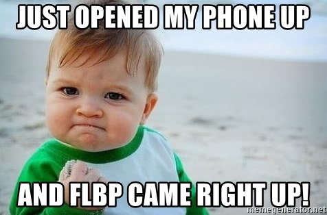 fist pump baby - Just opened my phone up and FLBP came right up!
