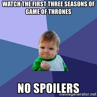 Success Kid - Watch the first three seasons of game of thrones no spoilers
