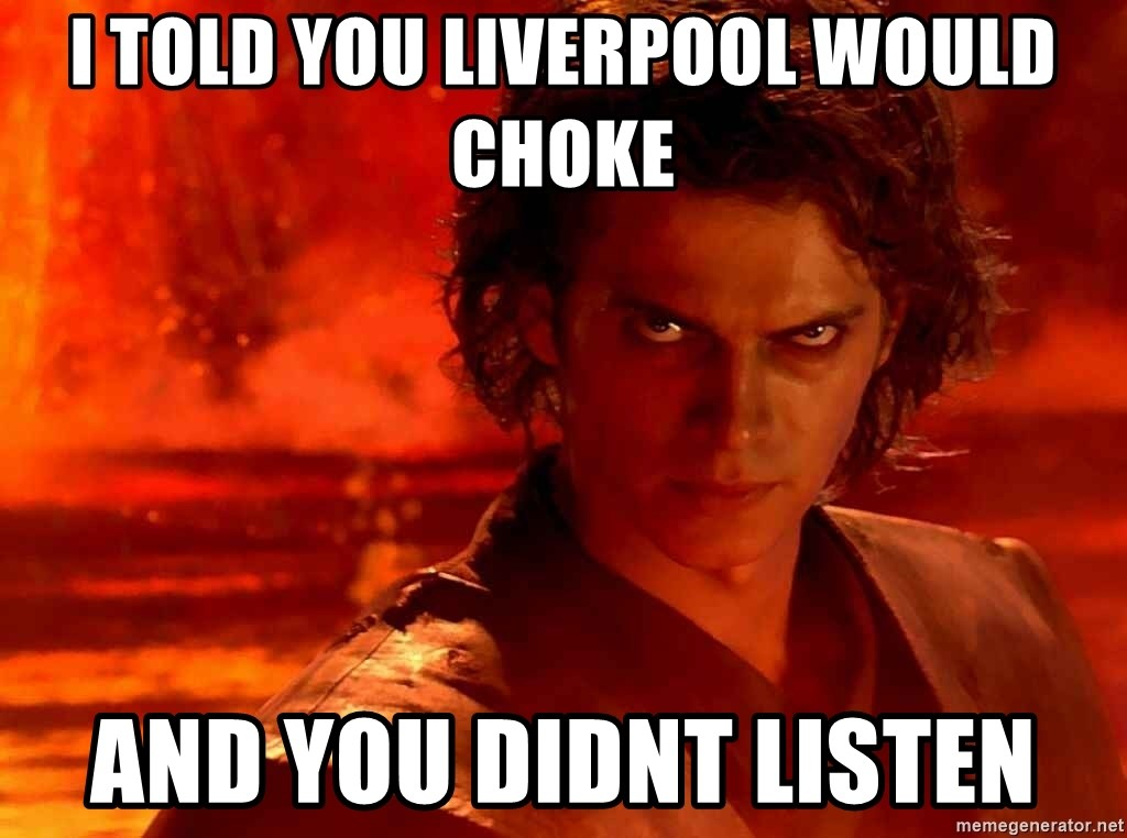 Anakin Skywalker - I told you liverpool would choke and you didnt listen