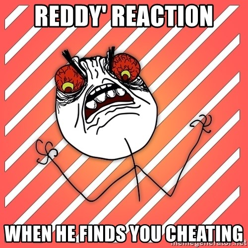 iHate - REDDY' REACTION when he finds you cheating