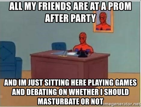 Spiderman Desk - All my friends are at a prom after party and im just sitting here playing games and debating on whether i should masturbate or not