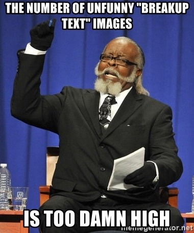"Rent Is Too Damn High - the number of unfunny ""breakup text"" images is too damn high"