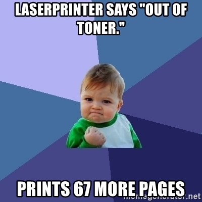 "Success Kid - laserprinter says ""out of toner."" prints 67 more pages"