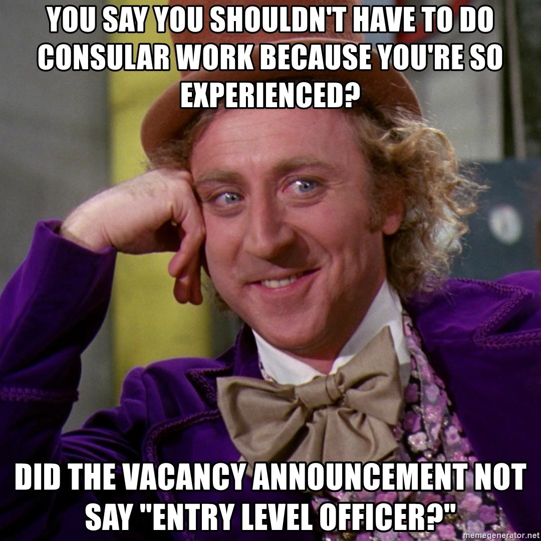 """Willy Wonka - You say you shouldn't have to do consular work because you're so experienced? Did the vacancy announcement not say """"entry level Officer?"""""""