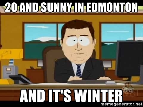 south park aand it's gone - 20 and sunny in Edmonton And it's winter