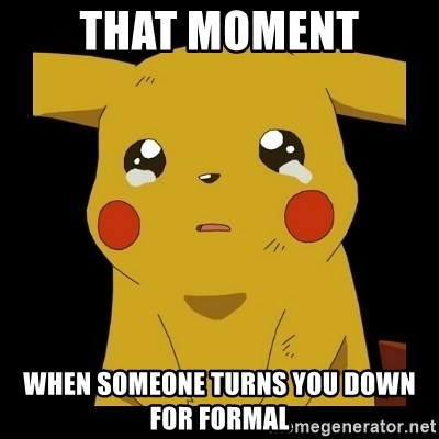 Pikachu crying - That moment when someone turns you down for formal