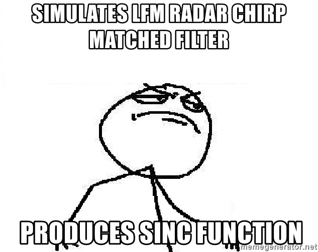 Fuck Yeah - simulates LFM radar chirp MATCHED FILTER  produces sinc function
