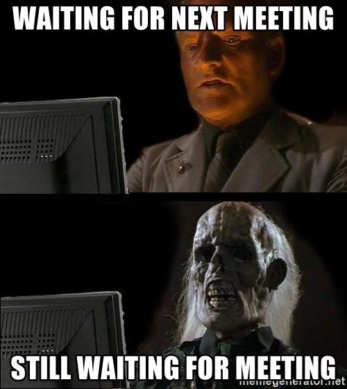 Waiting For - Waiting for next meeting still waiting for meeting