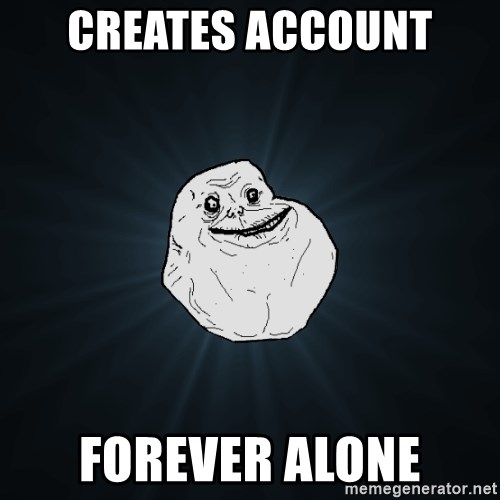 Forever Alone - Creates account forever alone