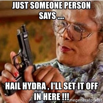 Madea-gun meme - Just someone person says .... Hail hydra , I'll set it off in here !!!