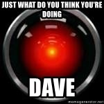 Image result for what are you doing dave