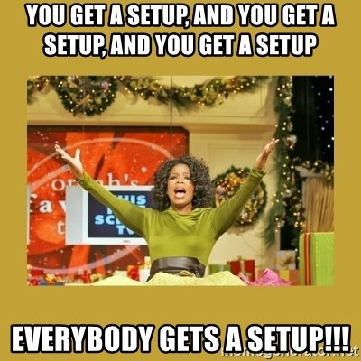 Oprah You get a - You get a setup, and you get a setup, and you get a setup EVERYBODY GETS A SETUP!!!