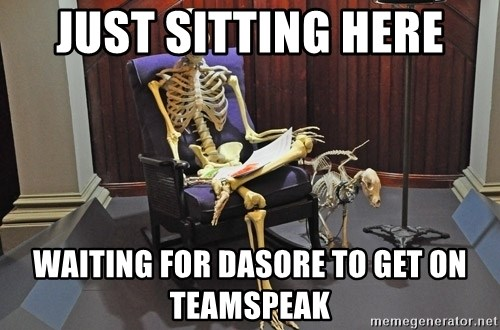 just sitting here waiting for a text from a bro. - JUST SITTING HERE WAITING FOR DASORE TO GET ON TEAMSPEAK