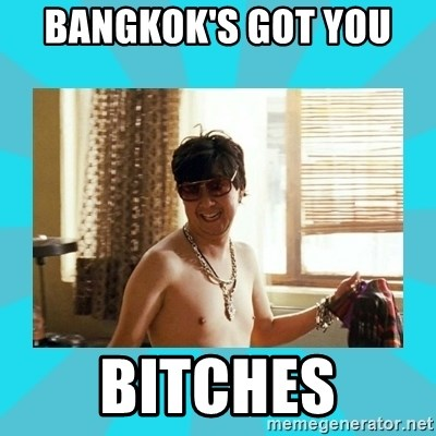 Bangkok's got you Bitches - hangover | Meme Generator