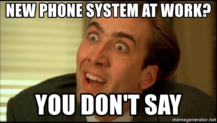 new phone system at work you dont say new phone system at work? you don't say you don't say nicholas