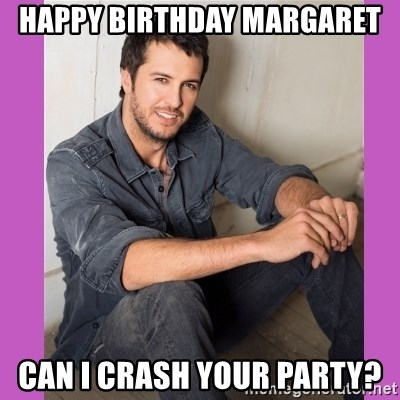 49446529 happy birthday margaret can i crash your party? luke bryan 13