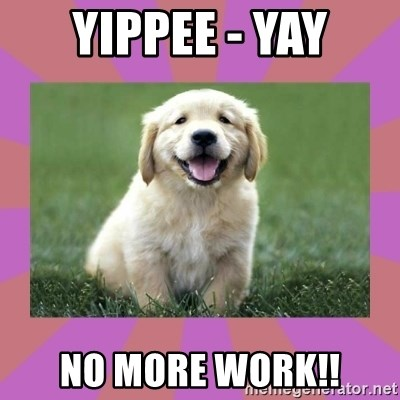 Yippee Yay No More Work A Level Puppy Meme Generator Your daily dose of fun! a level puppy meme generator