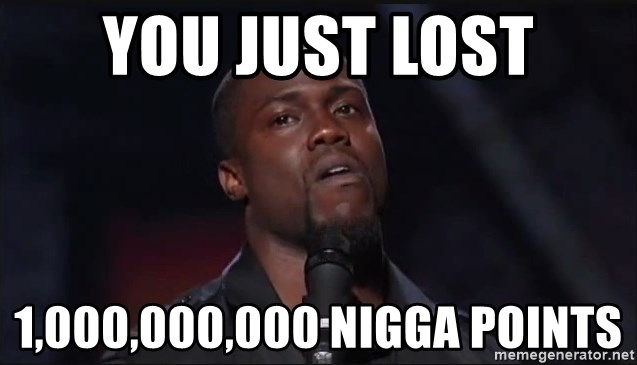 Kevin Hart Face - You just lost 1,000,000,000 Nigga POINTS