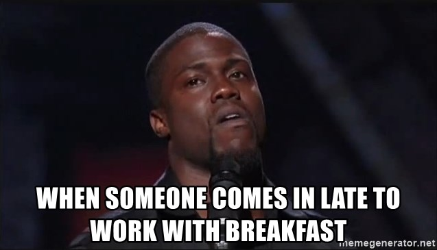 Kevin Hart Face - when someone comes in late to work with breakfast