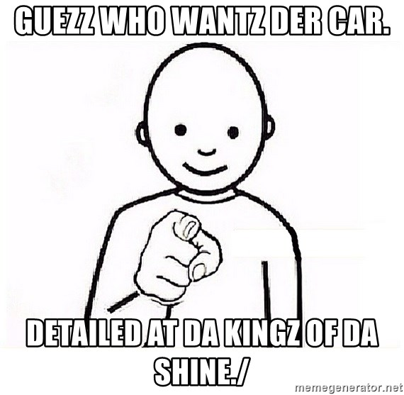 GUESS WHO YOU - GUEZZ WHO WANTZ DER CAR. DETAILED AT DA KINGZ OF DA SHINE./