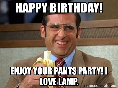 Brick Tamland Anchorman   Happy Birthday! Enjoy Your Pants Party! I Love  Lamp.