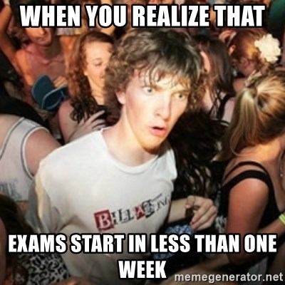 Sudden clarity clarence - When you realize that exams start in less than one week