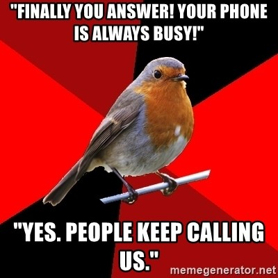 "Retail Robin - ""finally you answer! your phone is always busy!"" ""yes. people keep calling us."""