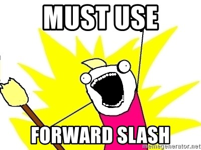 X ALL THE THINGS - Must Use Forward slash