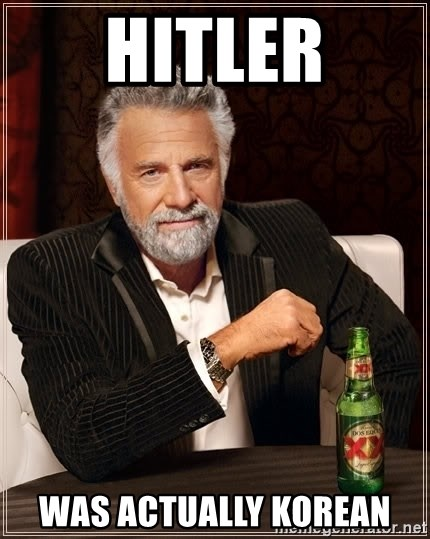 The Most Interesting Man In The World - Hitler was actually Korean