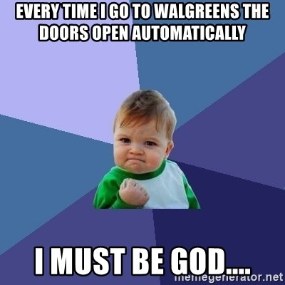 Success Kid - Every time I go to Walgreens the doors open automatically  I must be god....