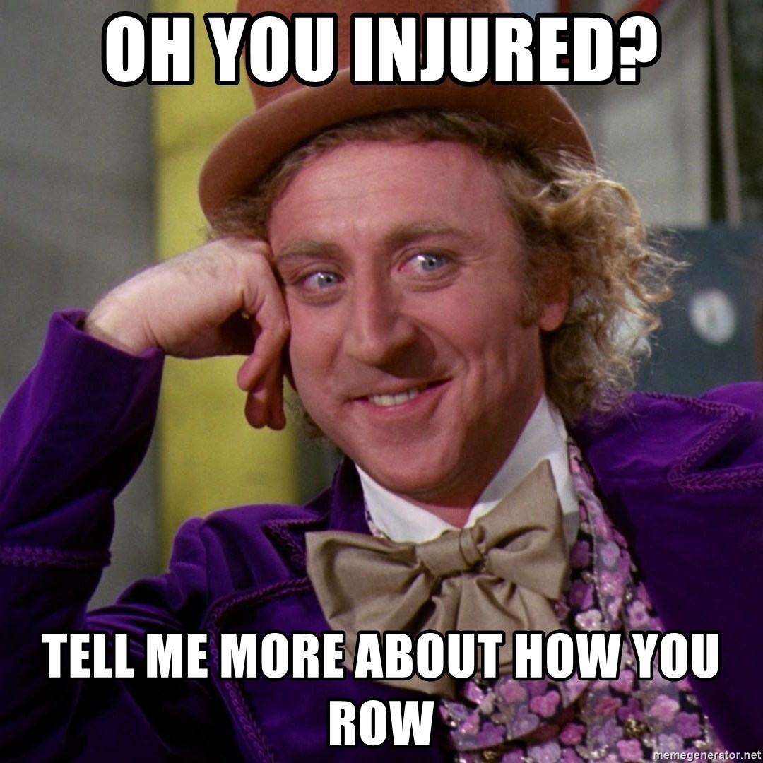 Willy Wonka - oh you injured? tell me more about how you row