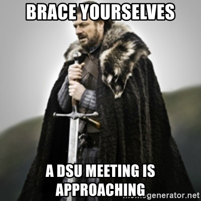 Brace yourselves. - BRACE YOURSELVES A DSU MEETING IS APPROACHING