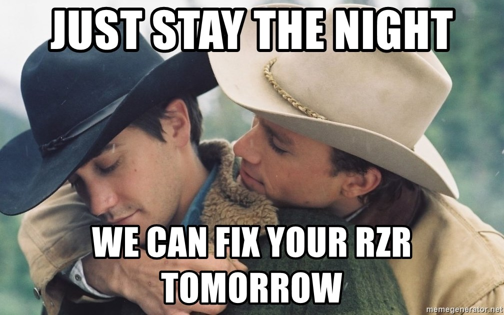 Just Stay The Night We Can Fix Your Rzr Tomorrow Brokeback
