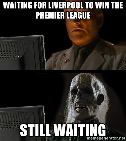 Waiting For - Waiting for liverpool to win the Premier League Still waiting