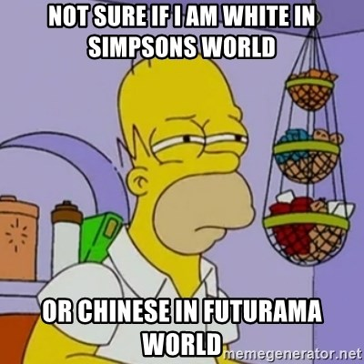 Simpsons' Homer - not sure if i am white in simpsons world or chinese in futurama world