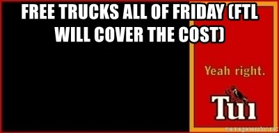 tui ad - FREE TRUCKS ALL OF FRIDAY (FTL WILL COVER THE COST)