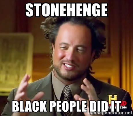 Ancient Aliens - stonehenge black people did it