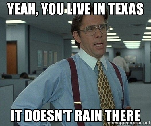 Office Space That Would Be Great - Yeah, you live in texas it doesn't rain there