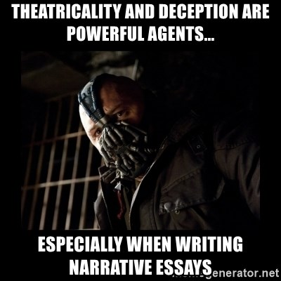 Bane Meme - Theatricality and deception are powerful agents... especially when writing narrative essays