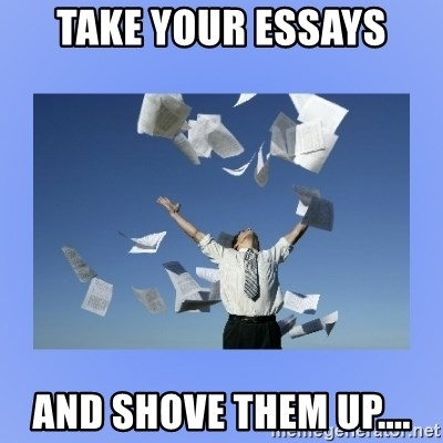 Throwing papers - take your essays and shove them up....