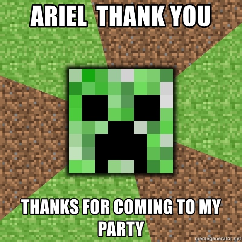 Minecraft Creeper - ariel  thank you thanks for coming to my party