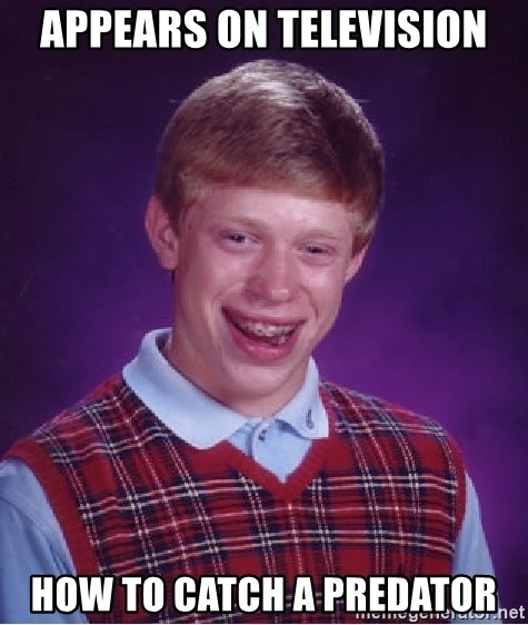 Bad Luck Brian - Appears on Television how to catch a predator