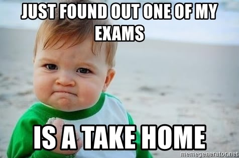 fist pump baby - Just found out one of my exams Is a take home