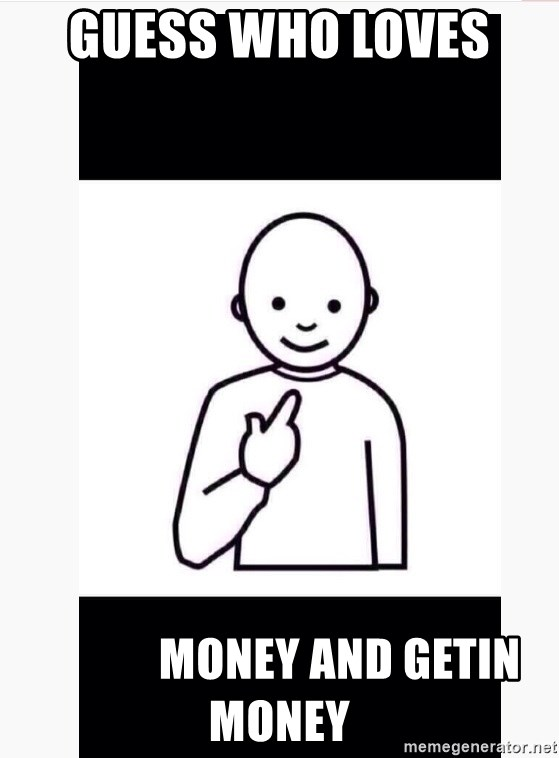 Guess who guy - Guess who loves               money and getin money