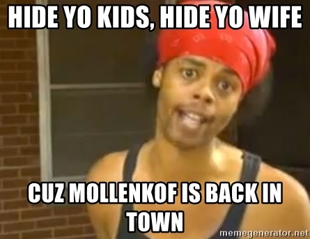 Hide Yo Kids - HIDE YO KIDS, HIDE YO WIFE CUZ MOLLENKOF IS BACK IN TOWN
