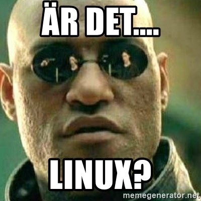 What If I Told You - Är det.... LINUX?